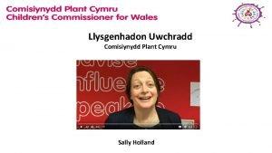 Llysgenhadon Uwchradd Comisiynydd Plant Cymru Sally Holland Gwaith