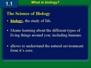 The Science of Biology biology the study of