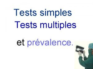 Tests simples Tests multiples et prvalence Les tests