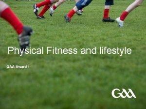 Physical Fitness and lifestyle GAA Award 1 GAA