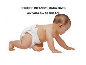 PERIODE INFANCY MASA BAYI ANTARA 0 18 BULAN