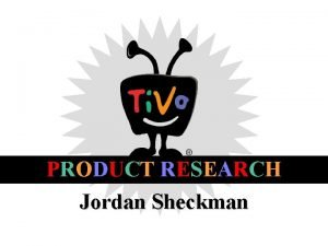 PRODUCT RESEARCH Jordan Sheckman THE PRODUCT CURRENT TARGET