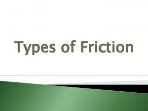 Types of Friction What is friction Friction is