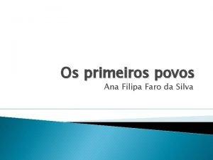 Os primeiros povos Ana Filipa Faro da Silva
