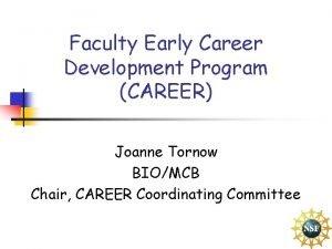 Faculty Early Career Development Program CAREER Joanne Tornow