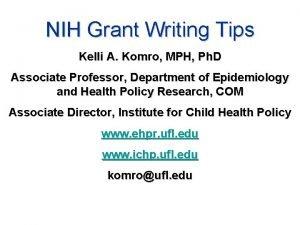 NIH Grant Writing Tips Kelli A Komro MPH
