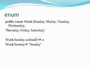 enum public enum Week Sunday Moday Tuesday Wednesday