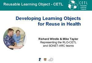 Reusable Learning Object CETL Developing Learning Objects for
