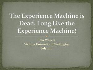 The Experience Machine is Dead Long Live the