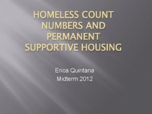 HOMELESS COUNT NUMBERS AND PERMANENT SUPPORTIVE HOUSING Erica