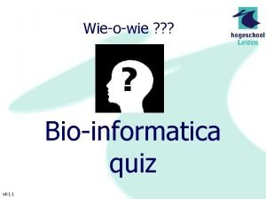 Wieowie Bioinformatica quiz wk 1 1 Quiz instructies