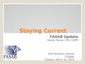 Staying Current FASAB Update Wendy Payne CPA CGFM