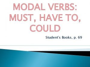 MODAL VERBS MUST HAVE TO COULD Students Books