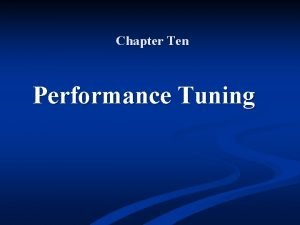 Chapter Ten Performance Tuning Objectives Create a performance