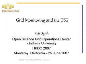Grid Monitoring and the OSG Rob Quick Open