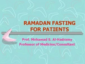 RAMADAN FASTING FOR PATIENTS Prof Mohamad S AlHadramy