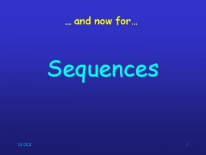 and now for Sequences 312021 1 Sequences represent