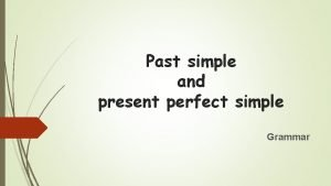 Past simple and present perfect simple Grammar Past