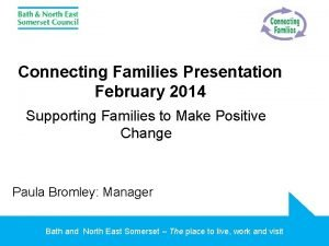 Connecting Families Presentation February 2014 Supporting Families to