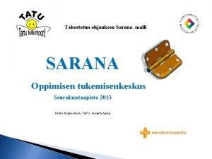 Tehostetun ohjauksen Sarana malli SARANA Oppimisen tukemisenkeskus Seurakuntaopisto