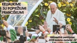 KELIAUKIME SU POPIEIUMI PRANCIKUMI Sielovadinis pasilymas 2019 iesiems