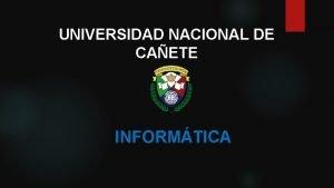 UNIVERSIDAD NACIONAL DE CAETE INFORMTICA INFORMTICA Y SISTEMAS
