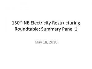 150 th NE Electricity Restructuring Roundtable Summary Panel