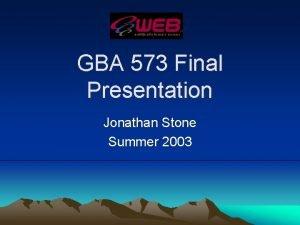 GBA 573 Final Presentation Jonathan Stone Summer 2003