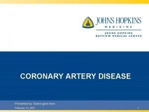 CORONARY ARTERY DISEASE Presented by Name goes here