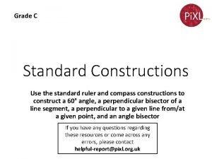 Grade C Standard Constructions Use the standard ruler