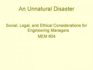 An Unnatural Disaster Social Legal and Ethical Considerations