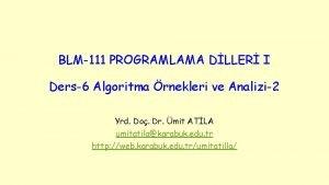 BLM111 PROGRAMLAMA DLLER I Ders6 Algoritma rnekleri ve