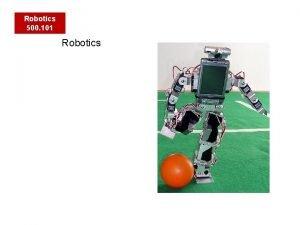 Robotics 500 101 Robotics Robotics 500 101 Robot