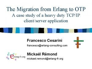 The Migration from Erlang to OTP A case