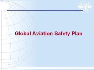 Global Aviation Safety Plan 1 Global Aviation Safety