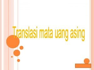 Lana Sularto TRANSLASI MATA UANG ASING Pengertian Translasi
