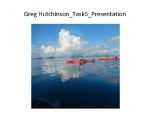 Greg HutchinsonTask 5Presentation Greg Hutchinsontask 5 Presentation Remote