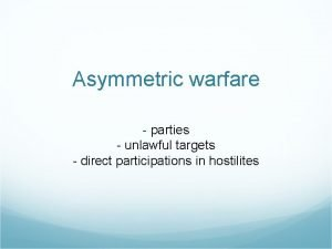 Asymmetric warfare parties unlawful targets direct participations in