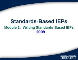 StandardsBased IEPs Module 2 Writing StandardsBased IEPs 2009