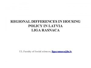 REGIONAL DIFFERENCES IN HOUSING POLICY IN LATVIA LIGA