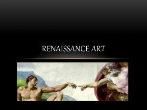 RENAISSANCE ART RENAISSANCE ART The word Renaissance means