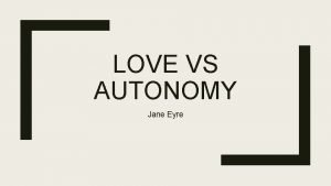 LOVE VS AUTONOMY Jane Eyre Characterisation of Jane