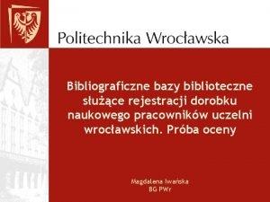 Bibliograficzne bazy biblioteczne suce rejestracji dorobku naukowego pracownikw
