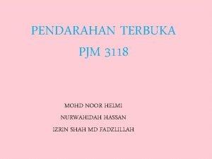 PENDARAHAN TERBUKA PJM 3118 MOHD NOOR HELMI NURWAHIDAH