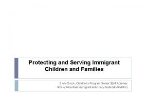 Protecting and Serving Immigrant Children and Families Emily