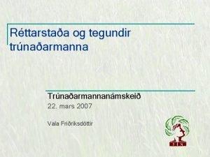 Rttarstaa og tegundir trnaarmanna Trnaarmannanmskei 22 mars 2007