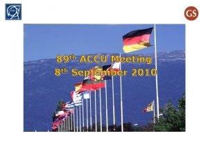 89 th ACCU Meeting 8 th September 2010