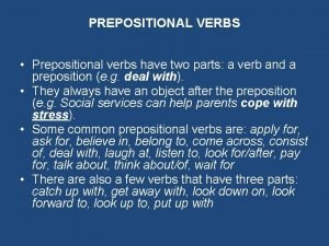 PREPOSITIONAL VERBS Prepositional verbs have two parts a