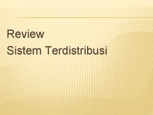Review Sistem Terdistribusi 1 SISTEM TERDISTRIBUSI Definisi Sebuah