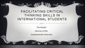 FACILITATING CRITICAL THINKING SKILLS IN INTERNATIONAL STUDENTS Tim